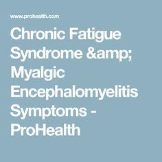 Chronic Fatigue Syndrome & Myalgic Encephalomyelitis Symptoms - ProHealth