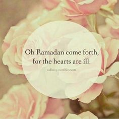 OH RAMADAAN come forth, for the hearts are blind
