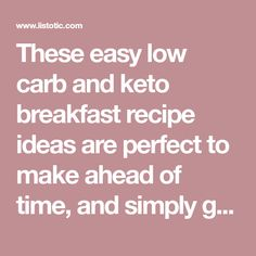 These easy low carb and keto breakfast recipe ideas are perfect to make ahead of time, and simply grab for on the go! Meal prep can be a life saver! Eating healthy has never been so easy with these time-saving tips and tricks. Everything from casseroles to muffins! They're perfect for a ketogenic diet.