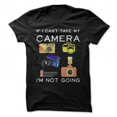 IF I CAN'T TAKE MY CAMERA T-Shirts, Hoodies, Sweatshirts, Tee Shirts (21.99$ ==► Shopping Now!)