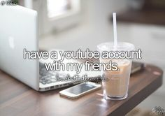 Have a YouTube account with my friends. ◻️