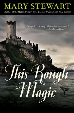 This Rough Magic by Mary Stewart | First published in 1964, this spirited novel will hold Mary Stewart fans breathless as it uncovers a series of mystifying and frightening events, tinging the otherwise sparkling setting of Corfu with dark hues of violence and romance. #MustReadBooks