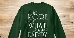 Do anything you want is happinest.  Do more of what makes you happy t-shirt  #Domoreofwhatmakesyouhappy #doit #Happy #Tee #TShirt #qoutes #do #nice #Kool  http://teespring.com/do-more-of-what-you-happy teespring.com