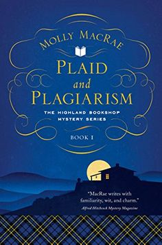 Plaid and Plagiarism: The Highland Bookshop Mystery Series: Book 1 by Molly MacRae I Love Books, New Books, Good Books, Books To Read, Mystery Novels, Mystery Series, Cozy Mysteries, Book 1, The Book