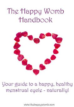 FREE copy of my 32 page e-book The Happy Womb Handbook: your guide to a happy, healthy menstrual cycle - naturally. http://www.thehappywomb.com/