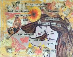 """""""Mother Daughter"""" – marygracesouterMantra reads: """"To my daughter If I had to chose between loving you and breathing I would use my last breath to tell you I love you"""""""