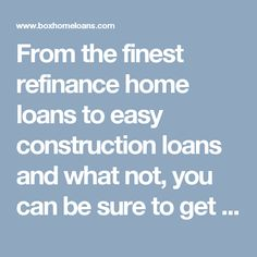 From the finest refinance home loans to easy construction loans and what not, you can be sure to get everything here at https://www.boxhomeloans.com/refinancing/ in the easiest possible manner.