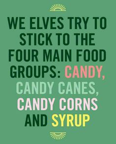 The four main food groups. From the movie Elf. And yes, this is going onto a truly serious board