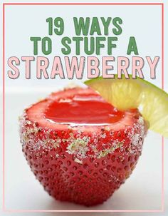 19 delicious ways to stuff a strawberry. Who knew fruit like this could break so many rules!