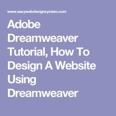 Adobe Dreamweaver Tutorial, How To Design A Website Using Dreamweaver