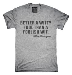 Better A Witty Fool Foolish William Shakespeare Quote T-Shirts, Hoodies, Tank…