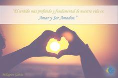"""""""El sentido más profundo y fundamental de nuestra vida es: Amar y Ser Amados.""""   Milagros García"""