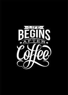 Life Begins After Coffee #CoffeeQuotes