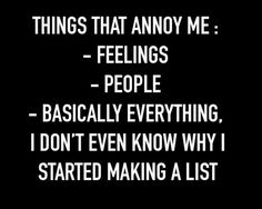 it's probably easier to make a list of things that don't annoy me.