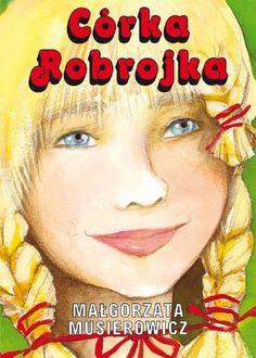 Małgorzata Musierowicz - Córka Robrojka Markus Zusak, James Dashner, Good Old Times, Agatha Christie, Jane Austen, Tolkien, Ronald Mcdonald, My Books, Reading