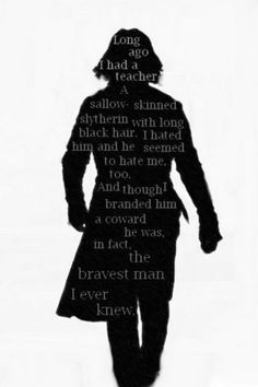So once someone asked me why Severus Snape was so great. Severus Snape was the bravest man Harry Potter ever knew, the bravest man I ever knew. Mundo Harry Potter, Harry Potter Quotes, Harry Potter Love, Harry Potter Fandom, Severus Snape Always, Severus Rogue, Snape Harry, Severus Snape Quotes, Hogwarts