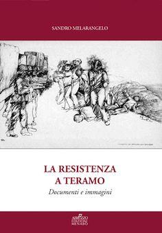 "Pescara, ""La Resistenza a Teramo"" di Sandro Melarangelo"