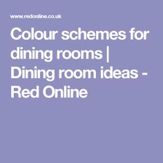 Colour schemes for dining rooms | Dining room ideas - Red Online