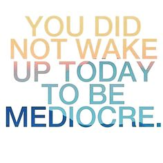 You did not wake up today to be mediocre #InternationalWomensDay