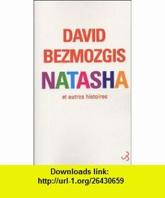Natasha et autres histoires (French Edition) (9782267017533) David Bezmozgis , ISBN-10: 2267017539  , ISBN-13: 978-2267017533 ,  , tutorials , pdf , ebook , torrent , downloads , rapidshare , filesonic , hotfile , megaupload , fileserve