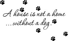 House Is Not A Home Without a Dog...Quote ......Removable Wall Art Vinyl Decal sticker