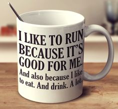 I Like To Run Because It's Good For Me And Also I Like To Eat And Drin Mug