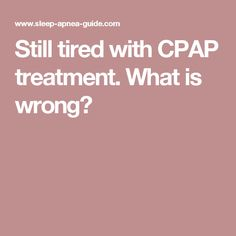 Still tired with CPAP treatment. What is wrong?