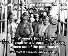 It is Women's Equality Day! LIKE and SHARE this photo if you support a program that protects so many American women.  Citation: Center on Budget and Policy Priorities (CBPP), http://www.cbpp.org/cms/?fa=view=3851, photo archived by the Social Security Administration shows a poorhouse in the era before Social Security existed and around half of all senior women lived in poverty, many in poorhouses.