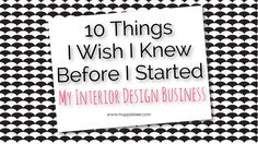 Here are the top 10 things I wish I knew about how to start an interior design business.