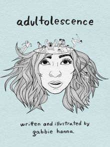 Adultolescence by Gabbie Hanna  #poetry #gabbyhanna #Thegabbyshow #Adultolescence