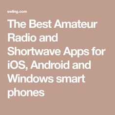 The Best Amateur Radio and Shortwave Apps for iOS, Android and Windows smart phones