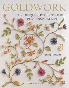Goldwork Techniques, Projects & Pure Inspiration by Hazel Everett, Tambour Embroidery, Types Of Embroidery, Hand Embroidery Stitches, Silk Ribbon Embroidery, Embroidery Patterns, Embroidery Books, Medieval Embroidery, Learn Embroidery, Knitting Stitches