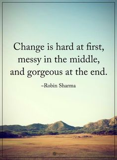Quotes Change is hard at first, messy in the middle, and gorgeous at the end. – Quotes Quotes Change is hard at first, messy in the middle, and gorgeous at the end. Life Is Hard Quotes, Daily Quotes, Quotes To Live By, Best Quotes, Quotes Quotes, Wisdom Quotes, Quotes Girls, Friend Quotes, Quotable Quotes