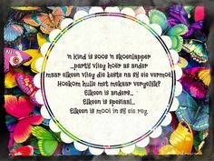 'n Kind is soos 'n skoenlapper.party vlieg hoer as ander maar elkeen vlieg die beste na sy eie vermoe. Afrikaanse Quotes, Workout Humor, Funny Quotes, Inspirational Quotes, Motivation, Words, Party, Classroom, Health