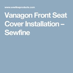 Vanagon Front Seat Cover Installation – Sewfine
