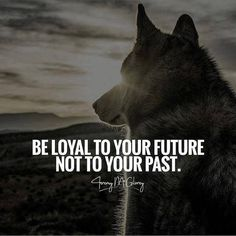 Inspirational Positive Quotes :Be loyal to your future not to your past.