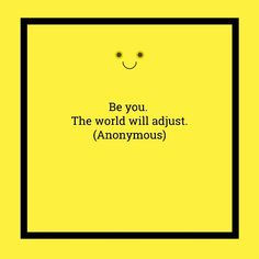Be you! The World will adjust…