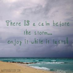 There IS a calm before the storm...enjoy it while it lasts! #happieroutside