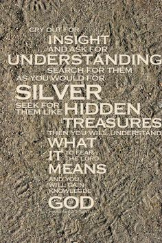 National Day of Prayer (1st Thurs of May) Proverbs 2: 3-5 indeed, if you call our for insight & cry aloud for understanding, and if you look for it as for silver & search for it as for hidden treasure, then you will understand the fear of the Lord & find the knowledge of God.