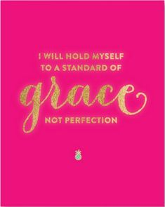 """I will hold myself to a standard of grace, not perfection."" 