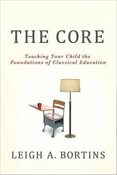 Amazon.com: The Core: Teaching Your Child the Foundations of Classical Education (9780230100350): Leigh A. Bortins: Books
