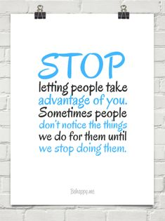 taking advantage of people quotes   Stop letting people take advantage of you. sometimes people don't ...