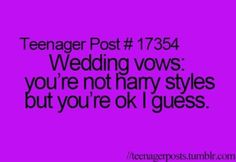 My cousin got married and literally was talking about 1d and harry at her wedding as her bows like WTF