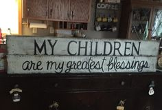 """My Children are my greatest blessing"" Sign"