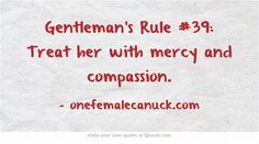 Gentleman's Rule Treat her with mercy and compassion. Gentleman Rules, True Gentleman, Saying Of The Day, Relationship Quotes, Relationships, Own Quotes, Badass Quotes, Meaningful Words, Real Man