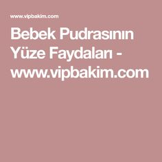 Bebek Pudrasının Yüze Faydaları - www.vipbakim.com Body Makeup, Baby Powder, Nice Body, Healthy Life, Hair Beauty, Make Up, Cosmetics, Face, Atlantis