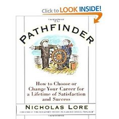 Recommended for new students by career experts Kenneth Elliott & Annie Himmelsbach: Amazon.com: The Pathfinder: How to Choose or Change Your Career for a Lifetime of Satisfaction and Success (9780684823997): Nicholas Lore: Books