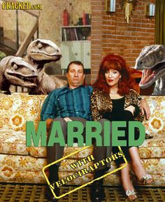 """""""Married, with Velociraptors."""" Yes, this would be too awesome to exist :("""
