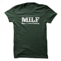 MILF Man I Love Fishing - teeshirt #tee #Tshirt