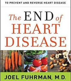 The End Of Heart Disease: The Eat To Live Plan To Prevent And Reverse Heart Disease PDF